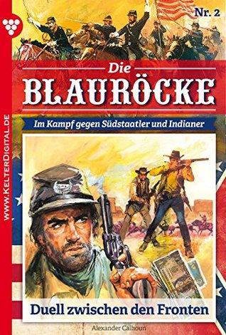 Duell zwischen den Fronten: Die Blauröcke 2 - Western  by  Alexander Calhoun