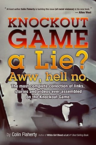 Knockout Game a Lie?: Awww, Hell No!  by  Colin Flaherty