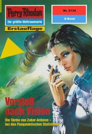Perry Rhodan 2134: Vorstoß nach Vision (Heftroman): Perry Rhodan-Zyklus Das Reich Tradom  by  Ernst Vlcek