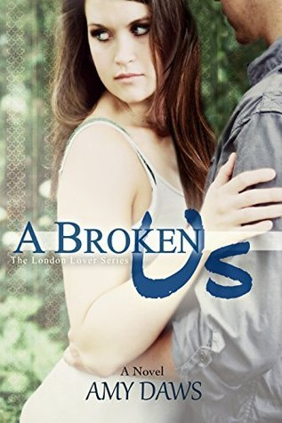 A Broken Us (London Lover, #1) Amy Daws