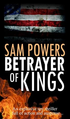 BETRAYER of KINGS by Sam Powers