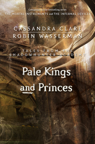 Pale Kings and Princes (Tales from Shadowhunter Academy #6)  - Cassandra Clare, Robin Wasserman