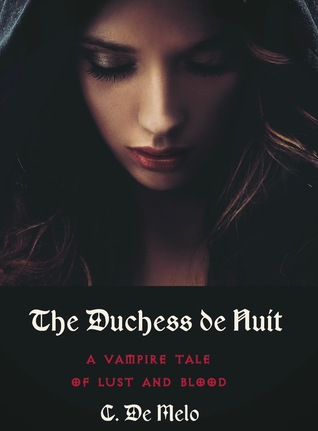 The Duchess de Nuit: A Vampire Tale of Lust and Blood C. De Melo