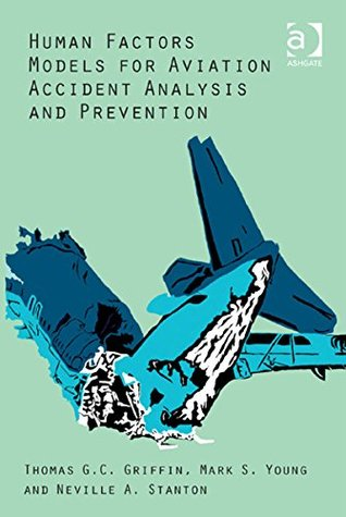 Human Factors Models for Aviation Accident Analysis and Prevention  by  Thomas G.C. Griffin