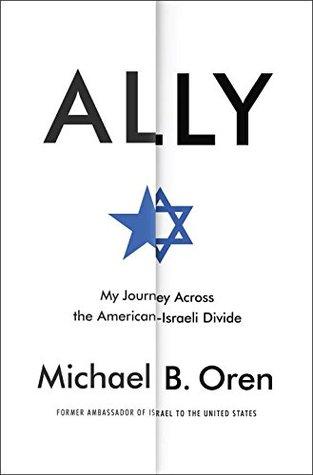 My Journey Across the American-Israeli Divide - Michael B. Oren