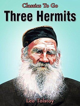 Three Hermits: Revised Edition of Original Version  by  Leo Tolstoy
