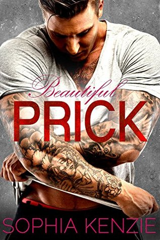 Beautiful PRICK by Sophia Kenzie