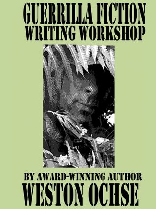 Guerrilla Fiction Writing Workshop (Guerrilla Fiction Writing Series)  by  Weston Ochse