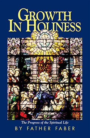 Growth In Holiness Rev. Fr. Frederick Faber