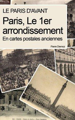 Paris, le 1er arrondissement: En cartes postales anciennes  by  Pierre Diemoz