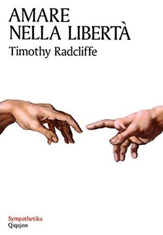 Amare nella libertà  by  Timothy Radcliffe