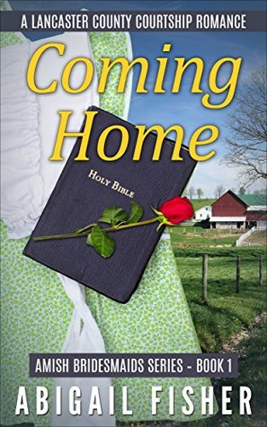 Coming Home (Amish Bridesmaids Series--Book 1): (Amish, Amish Romance Books, Amish Fiction, Amish Books, Amish Fiction Books, Romance Novels) (A Lancaster County Courtship Romance)  by  Abigail Fisher