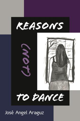 Reasons (not) to Dance by Jose Angel Araguz