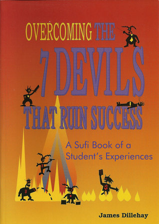 Overcoming the 7 Devils That Ruin Success: A Sufi Book of a Students Experiences James Dillehay