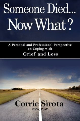 Someone Died - Now What?: A Personal and Professional Perspective to Coping with Grief and Loss