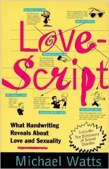 Lovescript: What Handwriting Reveals About Love & Romance Michael Watts