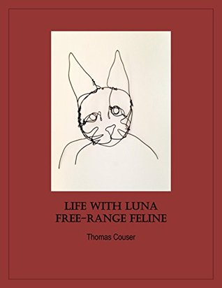 Life With Luna, Free-Range Feline  by  Thomas Couser