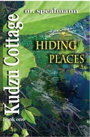 Kudzu Cottage - Hiding Places (The Kudzu Cottage Trilogy Book 1)  by  M Spealmann