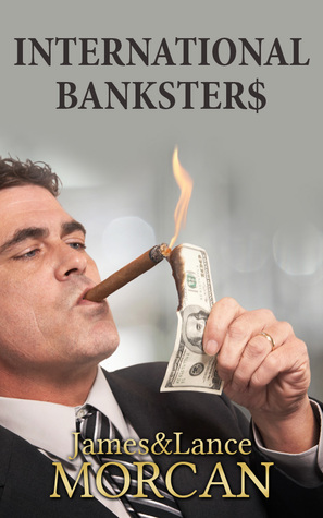 INTERNATIONAL BANKSTER$: The Global Banking Elite Exposed and the Case for Restructuring Capitalism (The Underground Knowledge Series, #5)