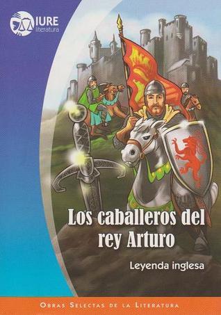 Los Caballeros del Rey Arturo Leyenda Inglesa