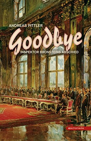 Goodbye: Inspektor Bronsteins Abschied  by  Andreas Pittler