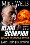 Blind Scorpion: Iran's Nuclear Sting, Books 1, 2 & 3