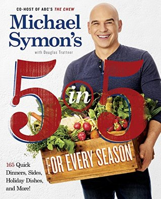 Michael Symon's 5 in 5 for Every Season by Michael Symon