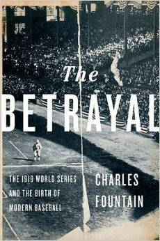 The Betrayal: How the 1919 Black Sox Scandal Changed Baseball Charles Fountain