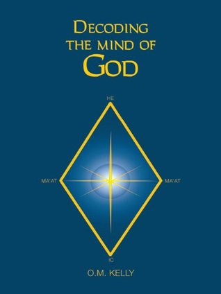 Decoding the Mind of God  by  O.M. Kelly