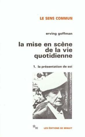 La Mise En Scène De La Vie Quotidienne, Tome 1:  La Présentation De Soi  by  Erving Goffman
