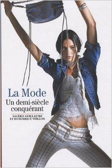 La Mode: Un Demi Siècle Conquérant  by  Valerie Guillaume