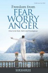 Freedom from Fear Worry Anger - How to be Cool, Calm and Courageous  by  Sirshree