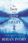 The Boy Who Drew the Future by Rhian Ivory