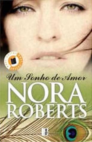 Um Sonho de Amor (Trilogia do Sonho #1) Nora Roberts