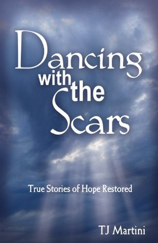 Dancing With The Scars, True Stories of Hope Restored TJ Martini