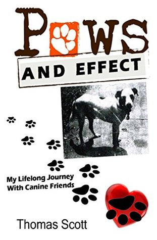 Paws and Effect : My Lifelong Journey with Canine Friends  by  Thomas Scott