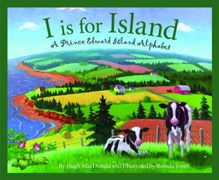 I is for Island: A Prince Edward Island Alphabet Hugh Macdonald
