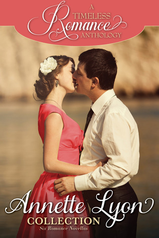 A Timeless Romance Anthology: Annette Lyon Collection