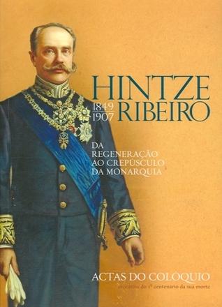 Hintze Ribeiro (1849-1907): da Regeneração ao Crepúsculo da Monarquia Miriam Halpern Pereira