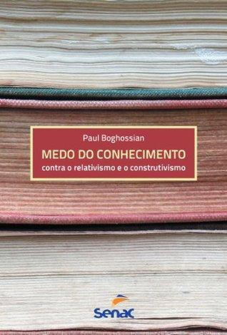 Medo do Conhecimento Paul Boghossian
