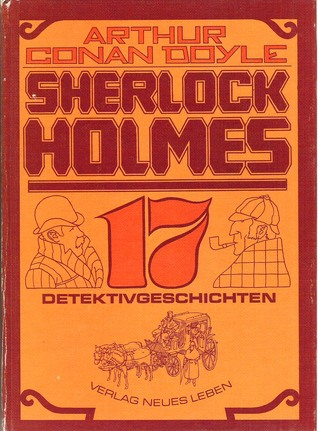 Sherlock Holmes: 17 Detektivgeschichten  by  Arthur Conan Doyle