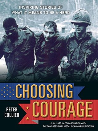 Choosing Courage: Inspiring Stories of What It Means to Be a Hero  by  Peter Collier