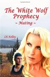 Mating (White Wolf Prophecy #1)