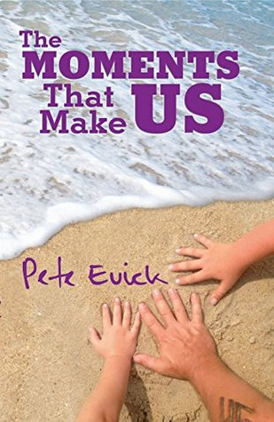 The Moments That Make Us  by  Pete Evick