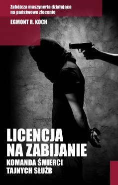 Licencja na zabijanie. Komanda śmierci tajnych służb  by  Egmont R. Koch