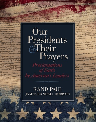 Our Presidents & Their Prayers: Proclamations of Faith  by  Americas Leaders by Rand Paul