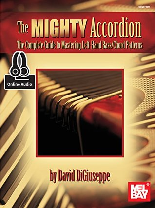 The Mighty Accordion: The Complete Guide th Mastering Left Hand Bass/Chord Patterns David Digiuseppe