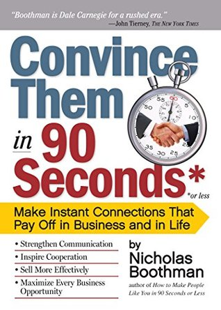 Convince Them in 90 Seconds or Less: How to Connect in Business  by  Nicholas Boothman