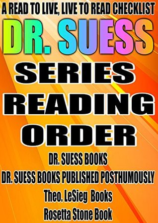 DR. SUESS: SERIES READING ORDER: A READ TO LIVE, LIVE TO READ CHECKLIST [DR. SUESS BOOKS, DR. SUESS BOOKS PUBLISHED POSTHUMOUSLY, Theo. LeSieg Books, Rosetta Stone Book] Rita Bookman