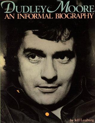 Dudley Moore: An Informal Biography Jeff Lenburg